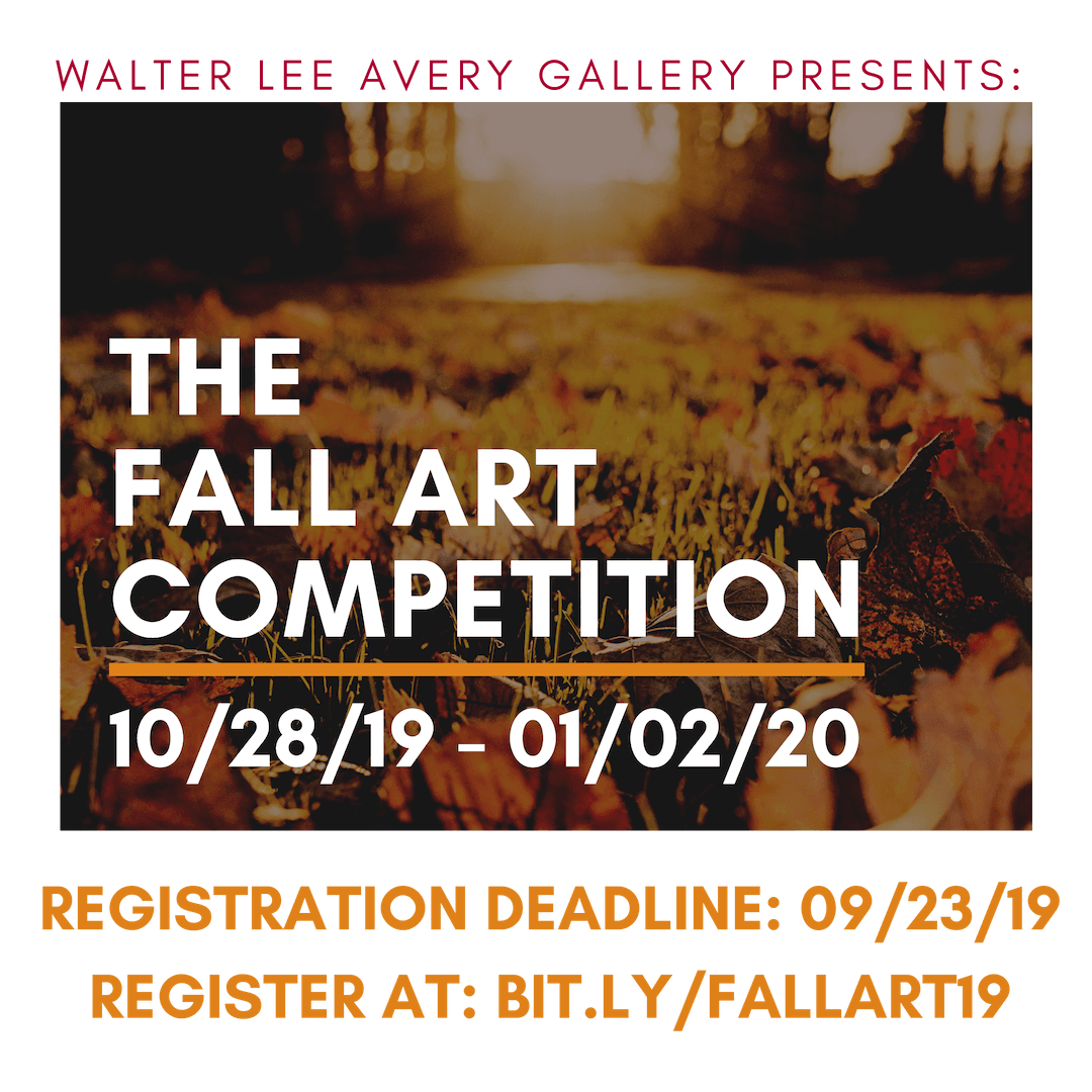 "Graphic image that says ""WALTER LEE AVERY GALLERY PRESENTS: THE FALL ART COMPETITION! REGISTRATIO"